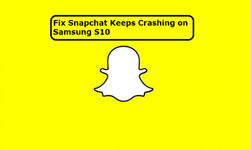 snapchat keeps crashing on Samsung S10
