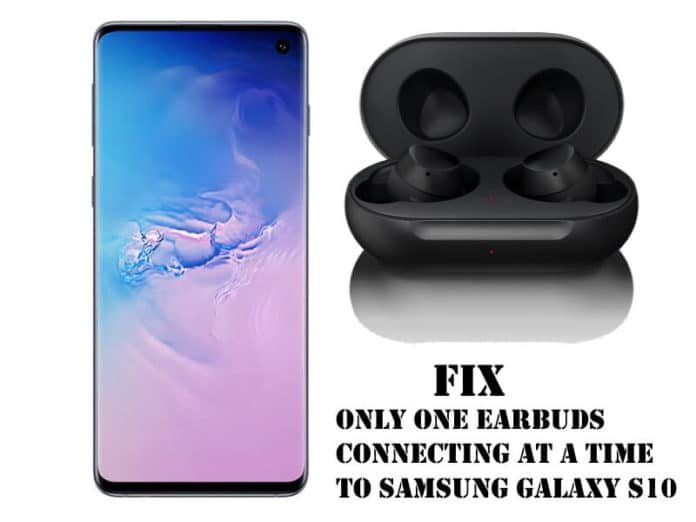 Only one earbuds is connecting to Samsung S10